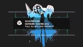DJ Alper Eğri - Outwork  Electro 2016 (Orjınal Mix)