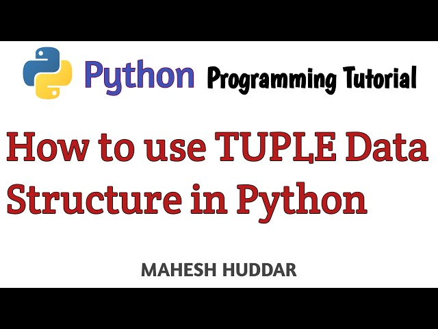 Tuple Data Structure in Python - Python Tutorial by Mahesh Huddar
