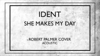 Ident: She Makes My Day (Robert Palmer Cover - Acoustic)