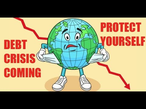 The Global Debt Crisis Is Coming - Protect Yourself
