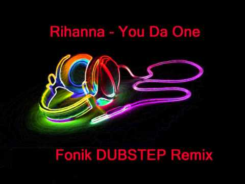 rihanna - you da one fonik dubstep remix
