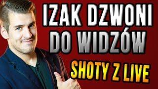 IZAK DZWONI DO WIDZÓW - trolluje waszych znajomych  Shoty z live #2