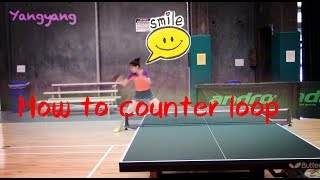 17. How to counter loop——Yangyang's table tennis lessons
