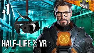 Half-Life 2 in VR | Part 1 | Going In BLIND & Loving It!