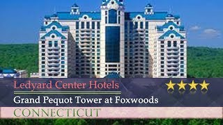 Grand Pequot Tower at Foxwoods - Ledyard Center Hotels, Connecticut
