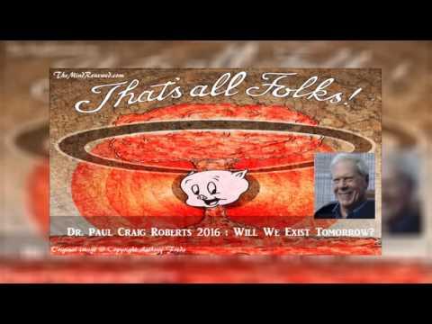 Dr PAUL CRAIG ROBERTS | Will We Exist Tomorrow