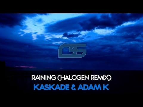 Kaskade & Adam K  Raining Halogen Remix Free
