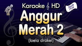 Gambar cover Karaoke  ANGGUR MERAH 2 |  Nada Pria - Loela Drakel - Lirik Tanpa Vokal