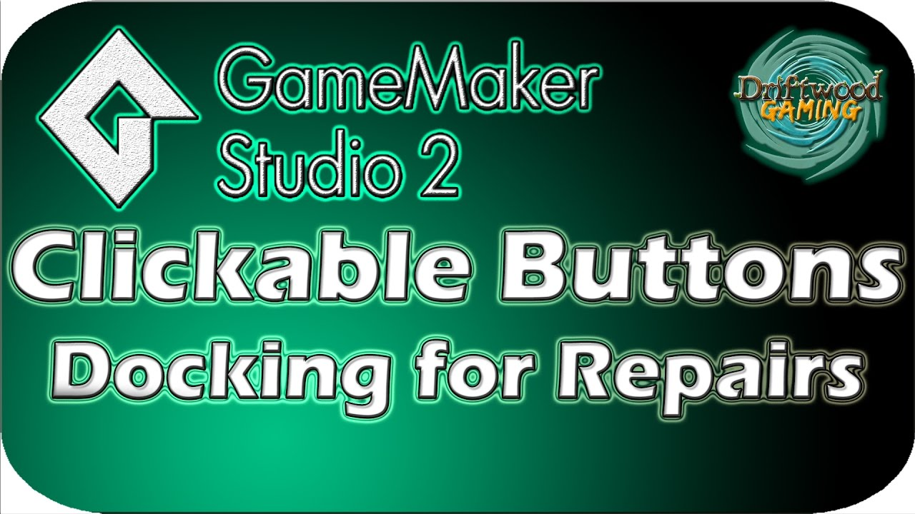 GMS2 Tutorial – Docking for Repairs – Space Driftwood – Clickable Buttons – GameMaker Studio 2 Tut