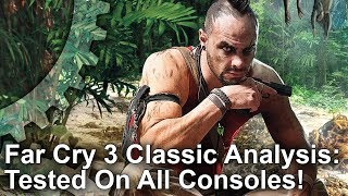 Far Cry 3 Classic Edition Tested On All Consoles! Can It Match The Maxed-Out PC Experience?