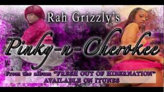 Rah Grizzly - Pinky & Cherokee