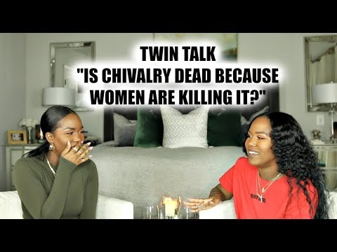 TWIN TALK   IS CHIVALRY DEAD BECAUSE WOMEN ARE KILLING IT? + RELATIONSHIP Q&A