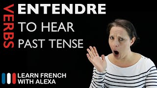 Entendre (to hear) — Past Tense (French verbs conjugated by Learn French With Alexa)