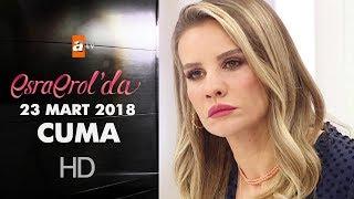 Esra Erol'da 23 Mart 2018 Cuma - 575. Bölüm