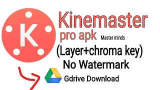 kinemaster pro apk latest 2019 full paid latest version Gdrive Download