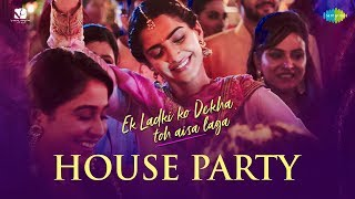 House Party Song | Ek Ladki Ko Dekha Toh Aisa Laga