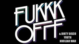 Fukkk Offf & Dirty Disco Youth - Nuclear War (Original Mix)
