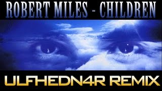 "Robert Miles - ""Children"" (Ulfhedn4r EDM Remix - Free Download)"