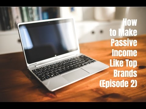 How to Make Passive Income Like Top Brands Episode 2