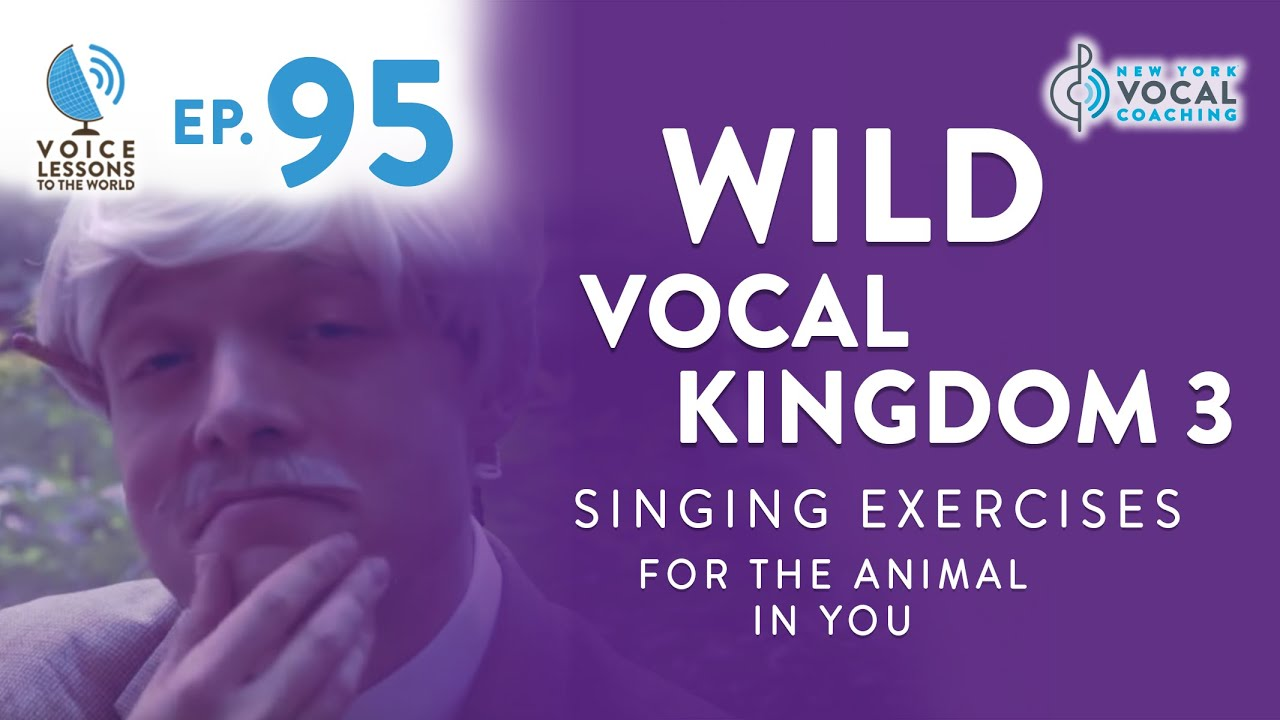 "Ep. 95 ""Wild Vocal Kingdom 3 - Singing Exercises For The ANIMAL In You"""