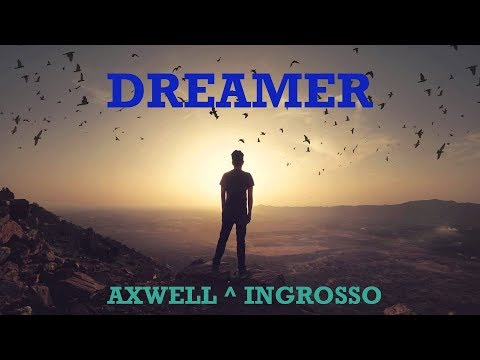 Axwell ^ Ingrosso - Dreamer (Extended Edit)