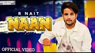 Naan : (Official Video) R Nait    Laddi Gill   Latest New Punjabi Songs 2019    