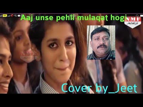 Aaj unse pehli mulaqat hogi_Cover by_Jeet