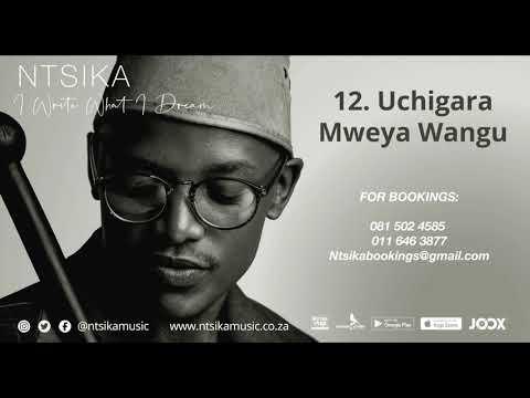 Ntsika - Uchigara Mweya Wangu