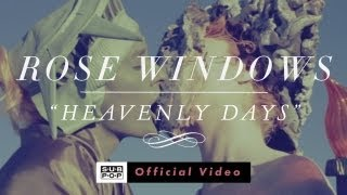 Rose Windows - Heavenly Days [OFFICIAL VIDEO]