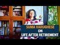 Life after retirement : Suma Varughese, Former Editor - Life Positive