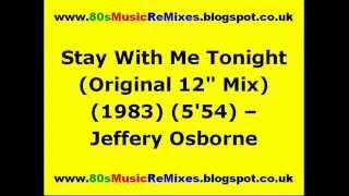 """Stay With Me Tonight (Original 12"""" Mix) - Jeffery Osborne"""