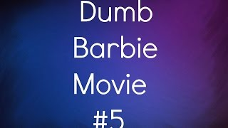 Dumb Barbie Movie #5