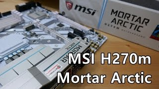 MSI Mortar Arctic H270M Micro ATX White motherboard - Review and quick installation