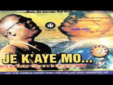 Download Je K´Aye Mo (Let The World Know) - Evang Rowland Olomola [Official Yoruba Gospel]