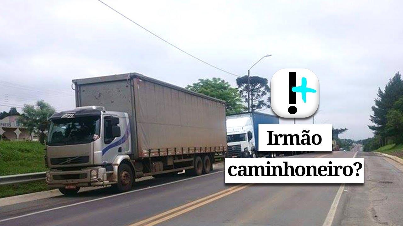 Resultado de imagem para Vídeo: irmão caminhoneiro?