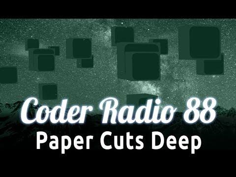 Paper Cuts Deep   Coder Radio 88