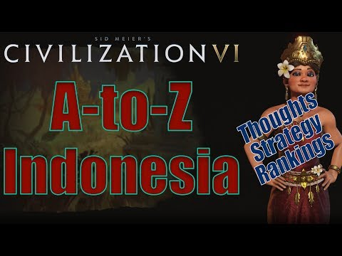 Civilization 6: A To Z - Indonesia - Thoughts, Strategy, Rankings [Includes RAF Changes!]