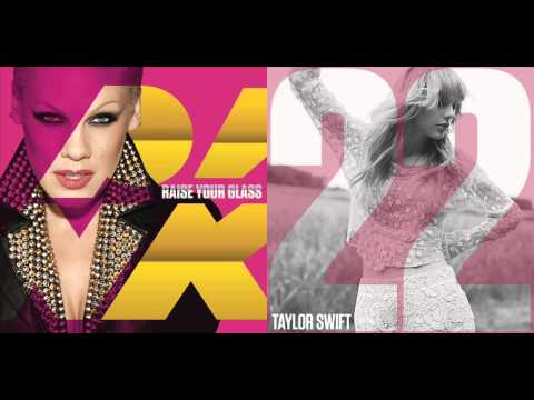 P!nk vs. Taylor Swift - Raise Your Glass vs. 22 (Mashup)