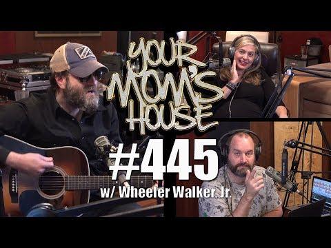 Your Mom's House Podcast - Ep. 445 w/ Wheeler Walker Jr. - REUPLOADED
