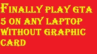 How to play gta 5 game without any graphic card videos