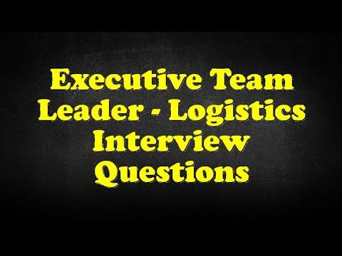 Executive Team Leader - Logistics Interview Questions
