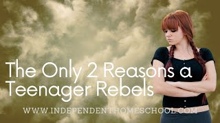 The Only 2 Reasons a Teenager Rebels