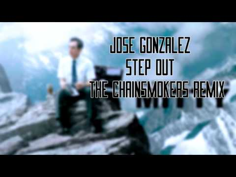 Jose Gonzalez - Step Out (The Chainsmokers Remix) [Extended]