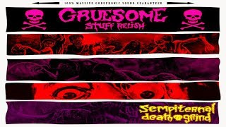 Gruesome Stuff Relish - Sempiternal Death Grind (Full Album Stream)