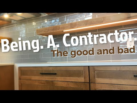 Being a Contractor... The Good and the Bad | For the Next Generation of Builders