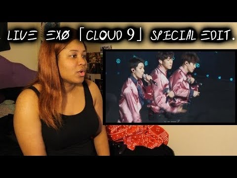 REACTION TO [LIVE] EXO「Cloud 9」Special Edit. from THE EXO'rDIUM[dot] in Seoul
