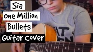 Sia - One Million Bullets (Guitar Cover)