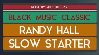 RANDY HALL - SLOW STARTER (By Hot DJ)