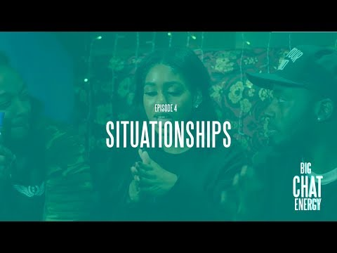 Big Chat Energy Episode 4 'Situationships'