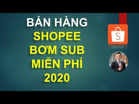 Bán hàng shopee 2020 - Bơm sub shopee miễn phí 2020 - Tăng sub shopee 2020 - Đặng Thanh Vũ